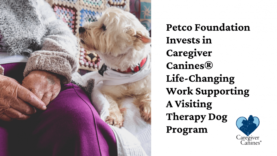 Petco Foundation Invests in Caregiver Canines® Life-Changing Work Supporting A Visiting Therapy Dog Program